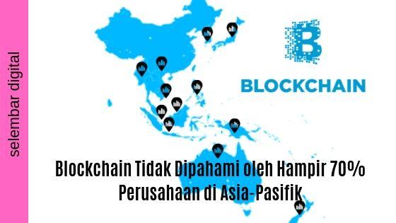 Blockchain Tidak Dipahami oleh Hampir 70% Perusahaan di Asia-Pasifik