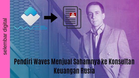 Pendiri Waves Menjual Sahamnya ke Konsultan Keuangan Rusia