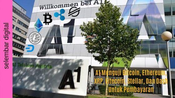 A1 Menguji Bitcoin, Ethereum, XRP, Litecoin, Stellar, dan Dash untuk Pembayaran