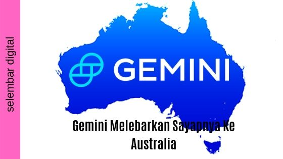 Gemini Melebarkan Sayapnya Ke Australia