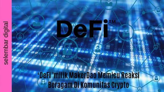 'DeFi ' Milik Maker DAO Memicu Reaksi Beragam Di Komunitas Crypto