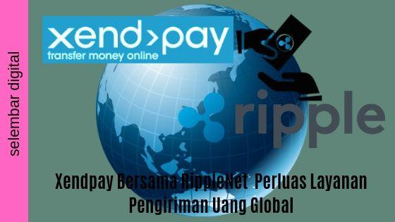 Xendpay Bersama RippleNet  Perluas Layanan Pengiriman Uang Global