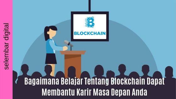 Bagaimana Belajar Tentang Blockchain Dapat Membantu Karir Masa Depan Anda