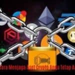 Cara Menjaga Aset Crypto Anda Tetap Aman