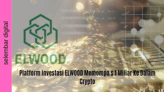 Platform Investasi ELWOOD Memompa $ 1 Miliar Ke Dalam Crypto