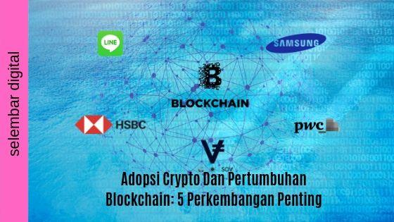 Adopsi Crypto Dan Pertumbuhan Blockchain: 5 Perkembangan Penting