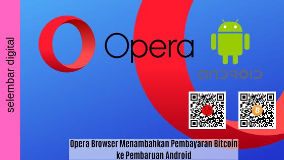 Opera Browser Menambahkan Pembayaran Bitcoin Ke Pembaruan Android