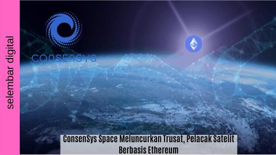 ConsenSys Space Meluncurkan Trusat, Pelacak Satelit Berbasis Ethereum