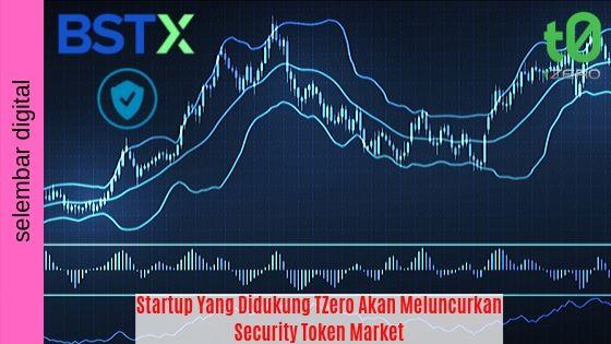 Startup Yang Didukung TZero Akan Meluncurkan Security Token Market