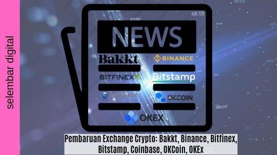 Pembaruan Exchange Crypto: Bakkt, Binance, Bitfinex, Bitstamp, Coinbase, OKCoin, OKEx