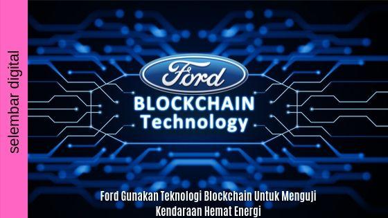 Ford Gunakan Teknologi Blockchain Untuk Menguji Kendaraan Hemat Energi