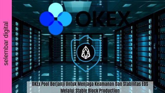 OKEx Pool Berjanji Untuk Menjaga Keamanan Dan Stabilitas EOS Melalui Stable Block Production