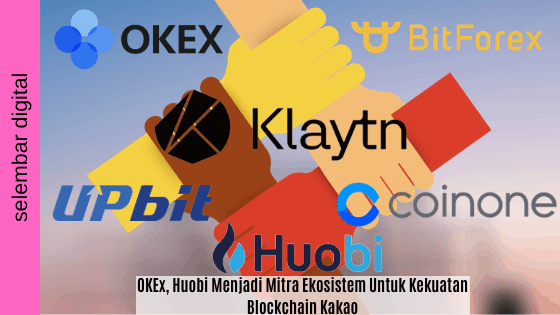 OKEx, Huobi Menjadi Mitra Ekosistem Untuk Kekuatan Blockchain Kakao