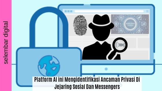 AI Mengidentifikasi Ancaman Privasi Di Jejaring Sosial Dan Messenger